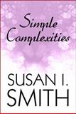 Simple Complexities, Susan I. Smith, 1615467637