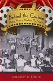 Behind the Curtain : Making Music in Mumbai's Film Studios, Booth, Gregory D., 0195327632