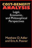 Cost-Benefit Analysis : Economic, Philosophical, and Legal Perspectives, Adler, Matthew D. and Posner, Eric A., 0226007634