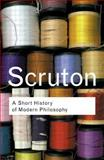A Short History of Modern Philosophy, Roger Scruton, 0415267633