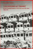 The Decline of Transit : Urban Transportation in German and U. S. Cities, 1900-1970, Yago, Glenn, 0521027632