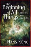 The Beginning of All Things, Hans Kung, 0802807631
