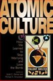 Atomic Culture : How We Learned to Stop Worrying and Love the Bomb, , 0870817639