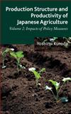 Production Structure and Productivity of Japanese Agriculture : Volume 2: Impacts of Policy Measures, Kuroda, Yoshimi, 1137287632