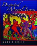 Disputed Moral Issues : A Reader, Timmons, Mark, 0195177630