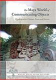 The Maya World of Communicating Objects : Quadripartite Crosses, Trees, and Stones, Astor-Aguilera, Miguel Angel, 0826347630