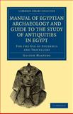 Manual of Egyptian Archaeology and Guide to the Study of Antiquities in Egypt : For the Use of Students and Travellers, Maspero, Gaston, 1108017630