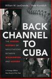 Back Channel to Cuba, William M. LeoGrande and Peter Kornbluh, 1469617633