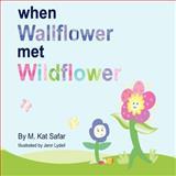 When Wallflower Met Wildflower, M. Kat Safar, 1478147636