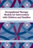 Occupational Therapy Models for Intervention with Children and Families, Dunbar, Sandra Barker and Dunbar, Sandra, 1556427638