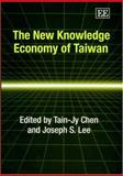 The New Knowledge Economy of Taiwan, Chen, Tain-Jy, 1843767635