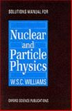 Solutions Manual for Nuclear and Particle Physics, Williams, W. S., 0198517637