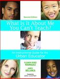 What Is It about Me You Can't Teach? : An Instructional Guide for the Urban Educator, Bellanca, James, 1412937639