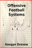 Offensive Football Systems: Expanded Edition, Keegan Dresow, 1493747630
