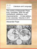The Works of Alexander Pope, Esq; Complete with His Last Corrections, Additions, and Improvements, Alexander Pope, 1170517633