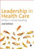 Leadership in Health Care, Barr, Jill and Dowding, Lesley, 1446207633