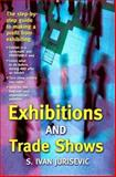 Exhibitions and Trade Shows : The Step-by-Step Guide to Making a Profit From Exhibiting, Jurisevic, Ivan, 1740097637