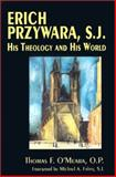 Erich Przywara, S. J. : His Theology and His World, O'Meara, Thomas F., 0268027633