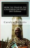 How to Travel to Another Country, Carolyn B. Ricketts, 0615687636