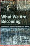 What We Are Becoming : Developments in Undergratuate Writing Majors, Giberson, Greg A. and Moriarty, Thomas A., 0874217636