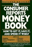 Consumer Reports Money Book : How to Get It, Save It and Spend It Wisely, Bamford, Janet, 0890437637