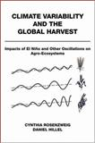 Climate Variability and the Global Harvest : Impacts of el Niño and Other Oscillations on Agro-Ecosystems, Rosenzweig, Cynthia and Hillel, Daniel, 0195137639