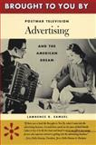 Brought to You By : Postwar Television Advertising and the American Dream, Samuel, Lawrence R., 0292777639