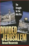 Divided Jerusalem : The Struggle for the Holy City, Wasserstein, Bernard, 030013763X