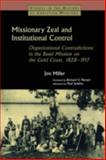 Missionary Zeal and Institutional Control : Organizational Contradictions in the Basel Mission on the Gold Coast, 1828-1917, Miller, Jon, 0700717633