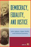 Democracy, Equality, and Justice : John Adams, Adam Smith, and Political Economy, Hill, John E., 0739117637
