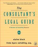 The Consultant's Legal Guide : A Business of Consulting Resource, Biech, Elaine and Swindling, Linda Byars, 0787947636