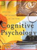Cognitive Psychology : Applying the Science of the Mind, Robinson-Riegler, Gregory L. and Robinson-Riegler, Bridget, 020532763X