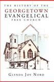 The History of the Georgetown Evangelical Free Church, Glynda Joy Nord, 1466907630