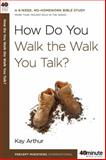 How Do You Walk the Walk You Talk?, Kay Arthur, 030745763X