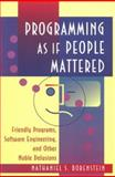 Programming As If People Mattered : Friendly Programs, Software Engineering, and Other Noble Delusions, Borenstein, Nathaniel S., 0691037639