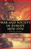 War and Society in Europe, 1870-1970, Bond, Brian, 0773517634