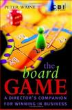 The Board Game : A Director's Companion for Winning in Business, Waine, Peter, 0470847646
