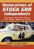 Declarations of Stock Car Independents, Perry Allen Wood, 0786447648