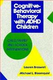 Cognitive-Behavioral Therapy with ADHD Children : Child, Family, and School Interventions, Braswell, Lauren and Bloomquist, Michael L., 0898627648