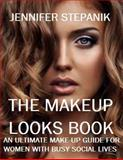 The Makeup Looks Book, Jennifer Stepanik, 1484157648