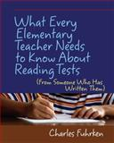 What Every Elementary Teacher Needs to Know about Reading Tests (from Someone Who Has Written Them), Fuhrken, Charles, 1571107649