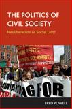 The Politics of Civil Society : Neoliberalism or Social Left?, Powell, Frederick, 1861347642