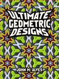 Ultimate Geometric Designs, John M. Alves, 0486467643