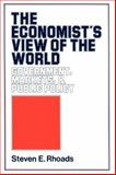 The Economist's View of the World : Government, Markets and Public Policy, Rhoads, Steven E., 0521317649