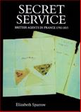 Secret Service : British Agents in France, 1792-1815, Sparrow, Elizabeth, 0851157645
