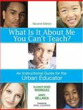 What Is It about Me You Can't Teach? : An Instructional Guide for the Urban Educator, , 1412937647