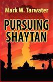 Pursuing Shaytan, Mark Tarwater, 1470117649