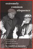 Extremely Common Eloquence : Constructing Scottish Identity Through Narrative, Macaulay, Ronald K. S., 9042017643