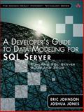 A Developer's Guide to Data Modeling for SQL Server : Covering SQL Server 2005 and 2008, Johnson, Eric and Jones, Joshua, 0321497643