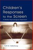 Children's Responses to the Screen : A Media Psychological Approach, Valkenburg, Patti M., 0805847642